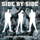 Side by Side - You're Only Young Once