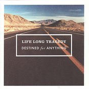 Life Long Tragedy - Destined for Anything