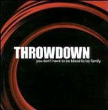 Throwdown - You Dont Have To Be Blood To Be Family