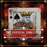 The Physical Challenge - I Quit